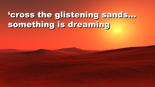 'cross the glistening sands... something is dreaming (on desert background)